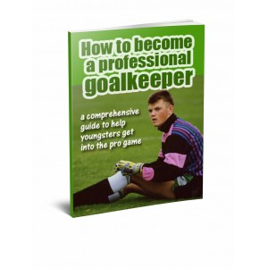 How to become a Professional Goalkeeper! Ebook